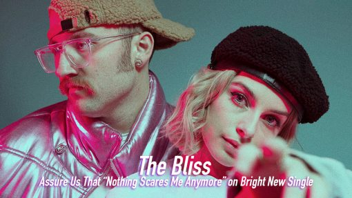"The Bliss Assure Us That ""Nothing Scares Me Anymore"" on Bright New Single"